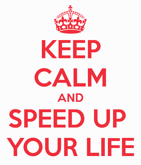 keep-calm-and-speed-up-your-life